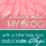 I Designed My Blog! With a little help from Makin Cute Blogs